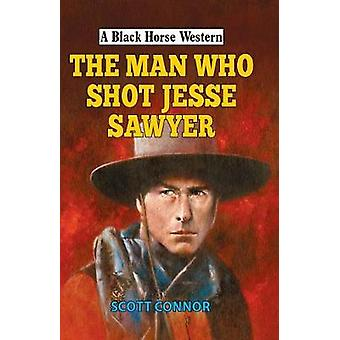 The Man Who Shot Jesse Sawyer by Scott Connor - 9780719826962 Book
