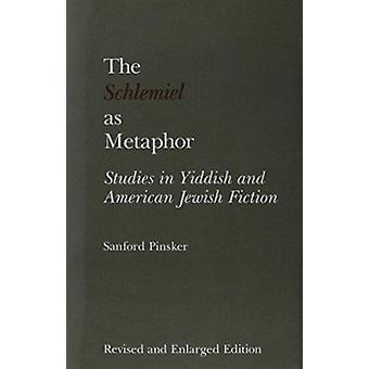 The Schlemiel as Metaphor - Studies in Yiddish and American Jewish Fic