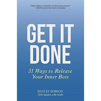 Get It Done - 31 Ways to Release Your Inner Boss by Get It Done - 31 Wa