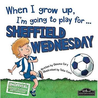 When I Grow Up I'm Going to Play for Sheffield Weds by Gemma Cary - T