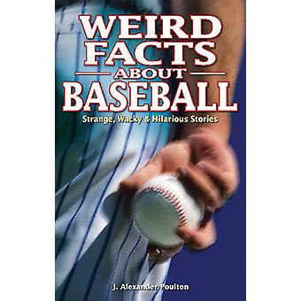 Weird Facts About Baseball - Strange - Wacky & Hilarious Stories by J.