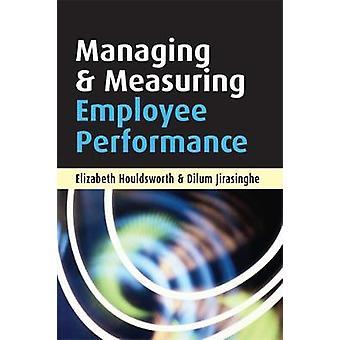Managing  Measuring Employee Performance by Houldsworth & Elizabeth