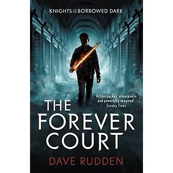 The Forever Court Knights of the Borrowed Dark Book 2 by Dave Rudden