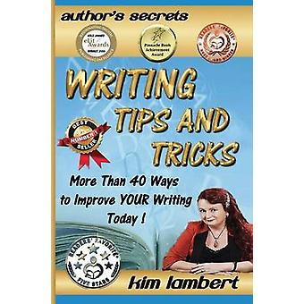 Writing Tips and Tricks More Than 40 Ways to Improve YOUR Writing Today by Lambert & Kim