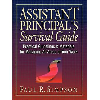 Assistant Principals Survival Guide Practical Guidelines and Materials for Managing All Areas of Your Work by Simpson & Paul R.