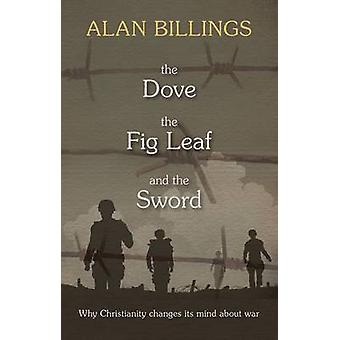The Dove the Fig Leaf and the Sword by Billings & Alan