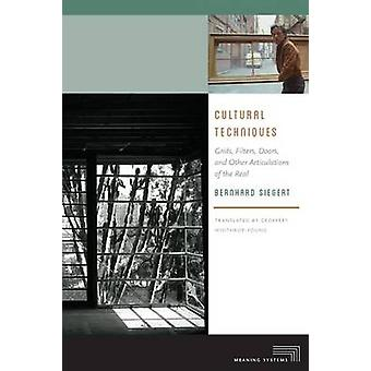 Cultural Techniques Grids Filters Doors and Other Articulations of the Real by Bernhard Siegert & Translated by Geoffrey Winthrop Young