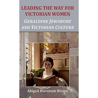 Leading the Way for Victorian Women  Geraldine Jewsbury and Victorian Culture by Abigail Burnham Bloom