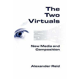 The Two Virtuals New Media and Composition by Reid & Alexander