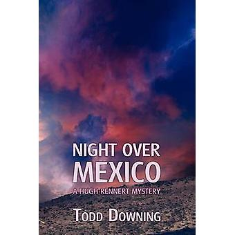 Night Over Mexico a Hugh Rennert Mystery by Downing & Todd