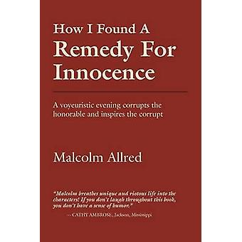 How I Found a Remedy for Innocence by Allred & Malcolm