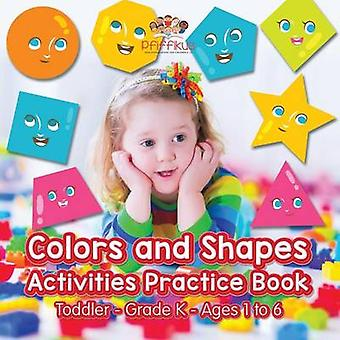 Colors and Shapes Activities Practice Book   ToddlerGrade K  Ages 1 to 6 by Pfiffikus