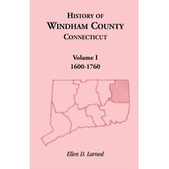 History of Windham County Connecticut Volume 1 by Larned & Ellen D.