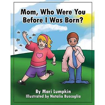 Mom Who Were You Before I Was Born by Lumpkin & Mari