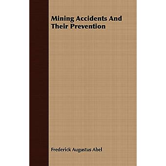 Mining Accidents And Their Prevention by Abel & Frederick Augustus