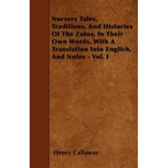Nursery Tales Traditions And Histories Of The Zulus In Their Own Words With A Translation Into English And Notes  Vol. I by Callaway & Henry