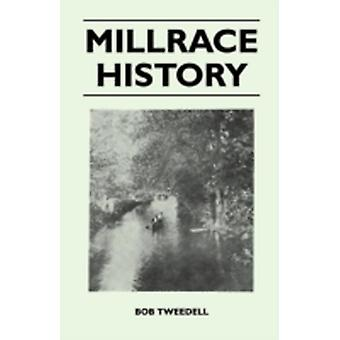 Millrace History by Tweedell & Bob