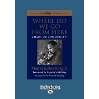 Where Do We Go from Here Chaos or Community Large Print 16pt by King & Martin Luther & Jr.