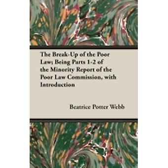 The BreakUp of the Poor Law Being Parts 12 of the Minority Report of the Poor Law Commission with Introduction by Webb & Beatrice Potter