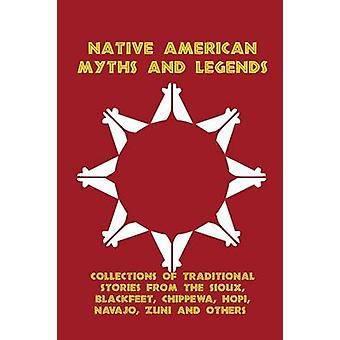 Native American Myths and Legends Collections of Traditional Stories from the Sioux Blackfeet Chippewa Hopi Navajo Zuni and Others by Linderman & Frank Bird