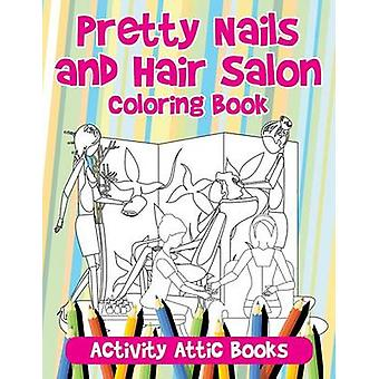 Pretty Nails and Hair Salon Coloring Book by Activity Attic Books