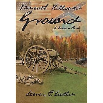Beneath Hallowed Ground by Locklin & Steven P.