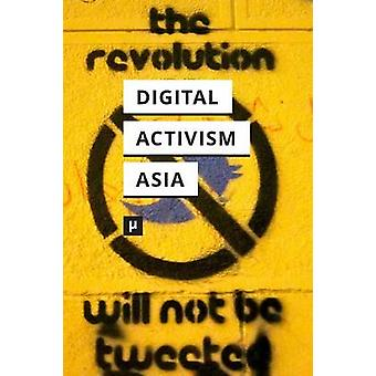 Digital Activism in Asia Reader by Shah & Nishant