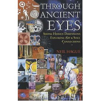 Through Ancient Eyes Seeing Hidden Dimensions  Exploring Art  Soul Connections by Hague & Neil