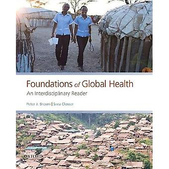 Foundations of Global Health - An Interdisciplinary Reader by Peter J.