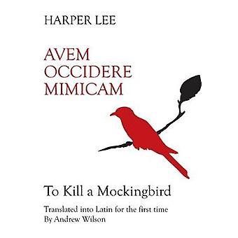 Avem Occidere Mimicam - To Kill A Mockingbird Vertaald in het Latijn door