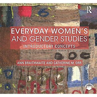 Everyday Women's and Gender Studies - Introductory Concepts by Ann Bra