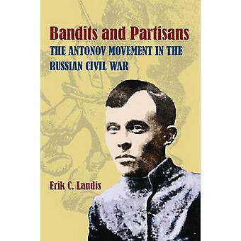 Bandits et partisans - Le mouvement Antonov dans la guerre civile russe