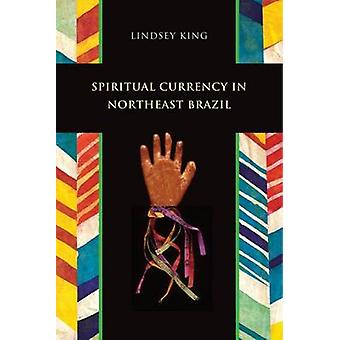 Spiritual Currency in Northeast Brazil by Lindsey King - 978082635531