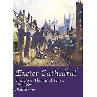 Exeter Cathedral - The First Thousand Years - 1400-1550 by Nicholas Or
