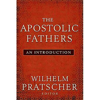 The Apostolic Fathers - An Introduction by Wilhelm Pratscher - 9781602