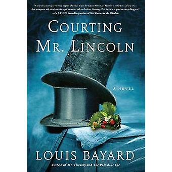 Courting Mr. Lincoln by Louis Bayard - 9781616208479 Book