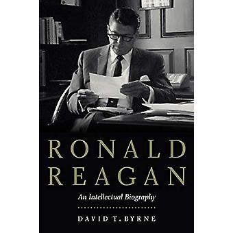 Ronald Reagan - Uma Biografia Intelectual por David T Byrne - 978164012