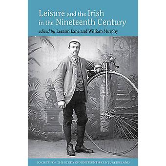Leisure and the Irish in the Nineteenth Century by Leeann Lane - Will