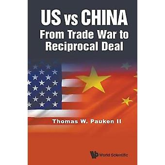 Us Vs China - From Trade War To Reciprocal Deal by Thomas Weir Pauken