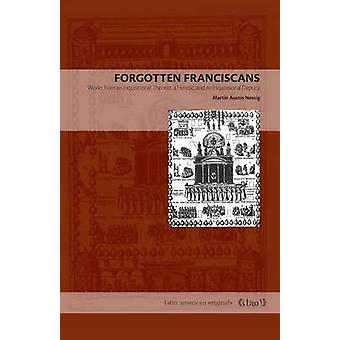 Forgotten Franciscans - Works from an Inquisitional Theorist - a Heret