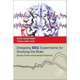 Designing EEG Experiments for Studying the Brain  Design Code and Example Datasets by Aamir Saeed Malik & Hafeez Ullah Amin