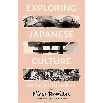 Exploring Japanese Culture - Not Inscrutable After All by Nicos Rossid
