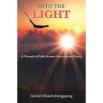 Into the Light - A Triumph of Faith - Dreams - Parenting and Prayer by