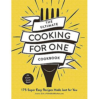 The Ultimate Cooking for One Cookbook - 175 Super Easy Recipes Made Ju