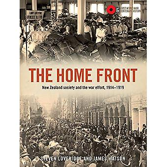 The Home Front - New Zealand Society and the War Effort 1914-1919 by J