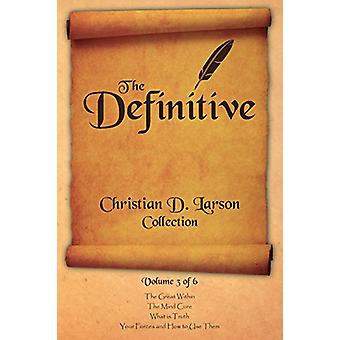 Christian D. Larson - The Definitive Collection - Volume 3 of 6 by Ch