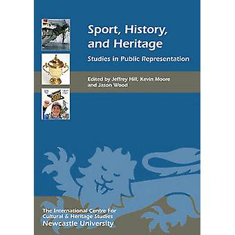 Sport - History - and Heritage - Studies in Public Representation by