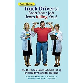 Truck Drivers Stop Your Job from Killing You! Revised Edition - The Di