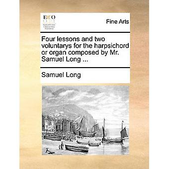 Four Lessons and Two Voluntarys for the Harpsichord or Organ Composed
