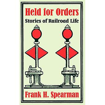 Held for Orders - Stories of Railroad Life by Frank H Spearman - 97814